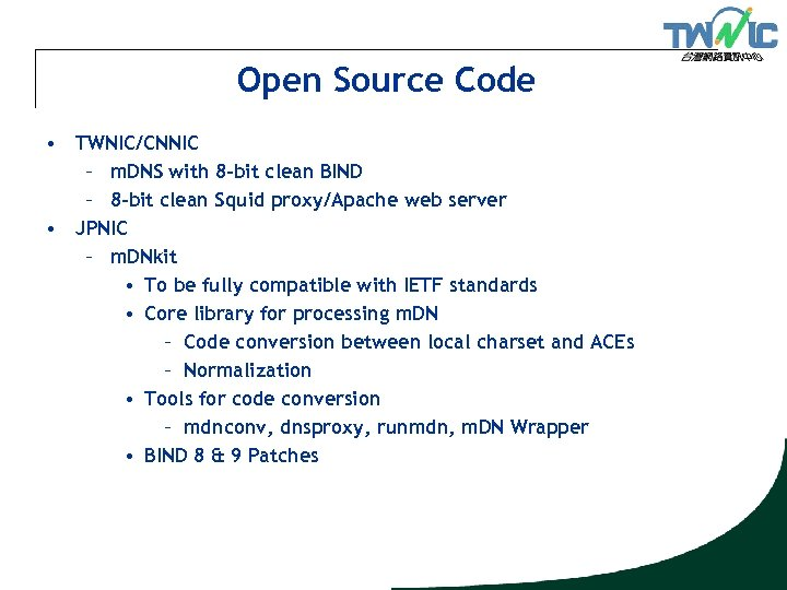 Open Source Code • TWNIC/CNNIC – m. DNS with 8 -bit clean BIND –