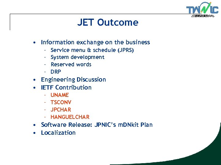 JET Outcome • Information exchange on the business – – Service menu & schedule