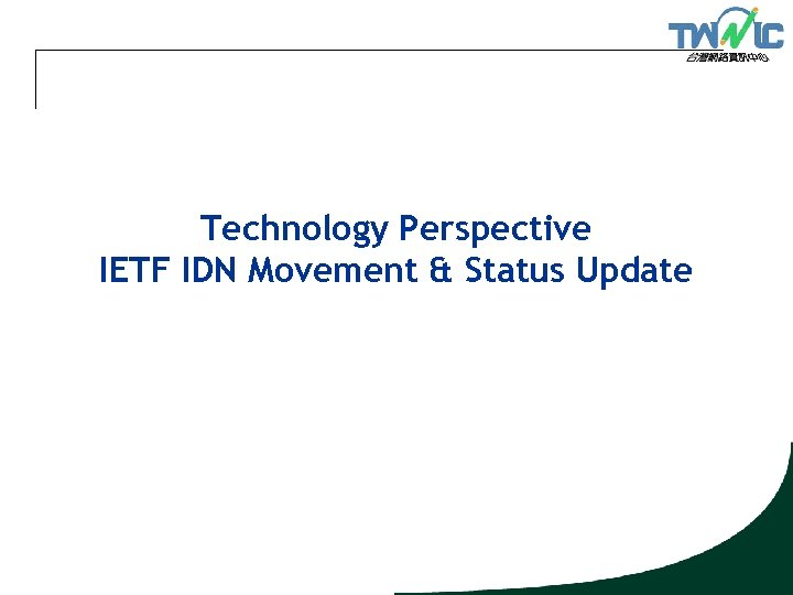 Technology Perspective IETF IDN Movement & Status Update