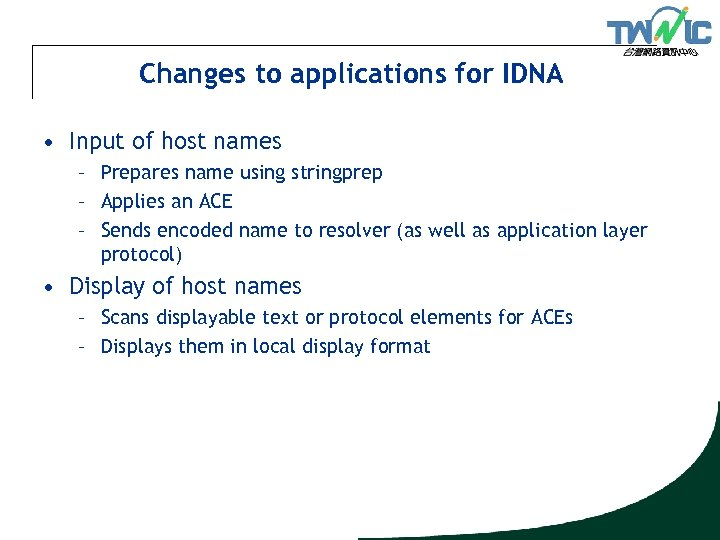 Changes to applications for IDNA • Input of host names – Prepares name using