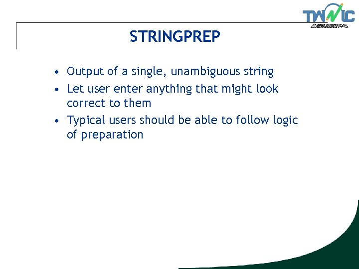 STRINGPREP • Output of a single, unambiguous string • Let user enter anything that