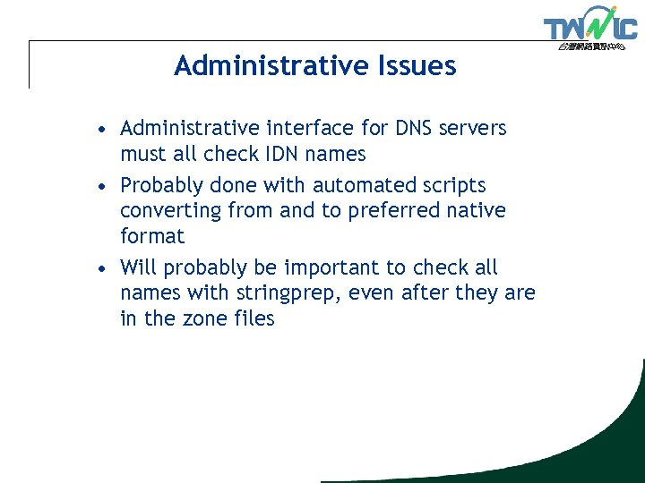Administrative Issues • Administrative interface for DNS servers must all check IDN names •