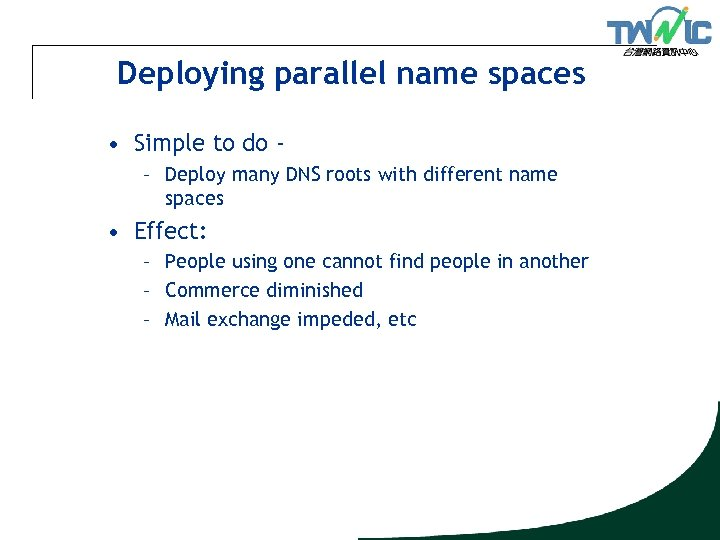 Deploying parallel name spaces • Simple to do – Deploy many DNS roots with
