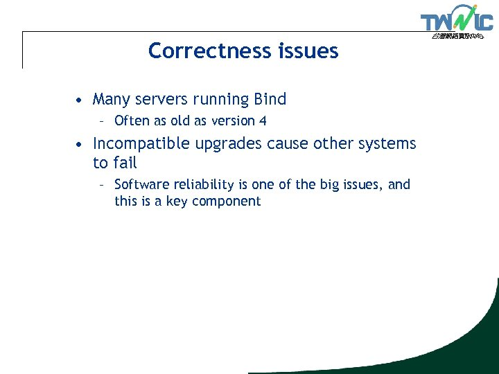 Correctness issues • Many servers running Bind – Often as old as version 4