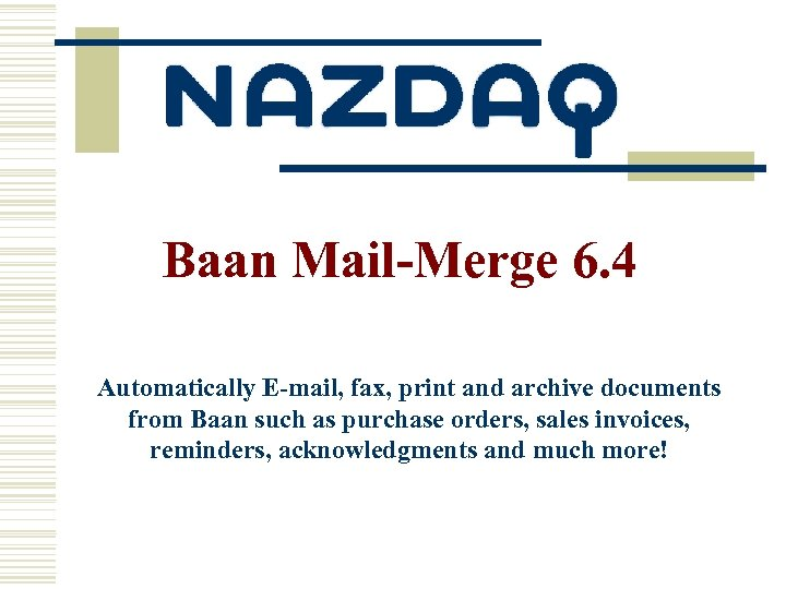 Baan Mail-Merge 6. 4 Automatically E-mail, fax, print and archive documents from Baan such