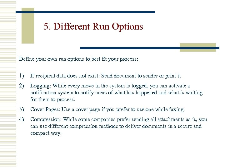5. Different Run Options Define your own run options to best fit your process: