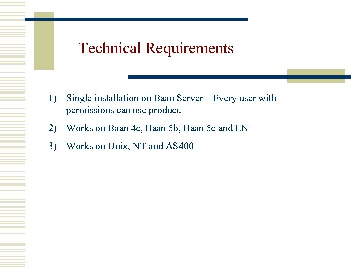 Technical Requirements 1) Single installation on Baan Server – Every user with permissions can