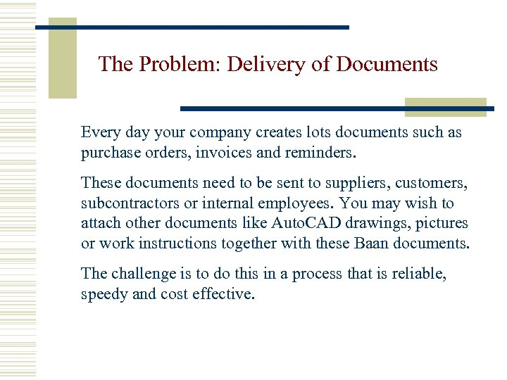 The Problem: Delivery of Documents Every day your company creates lots documents such as
