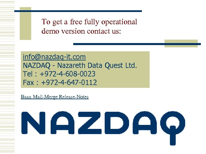 To get a free fully operational demo version contact us: info@nazdaq-it. com NAZDAQ -