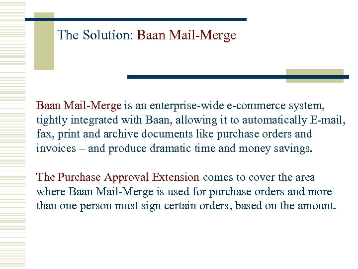 The Solution: Baan Mail-Merge is an enterprise-wide e-commerce system, tightly integrated with Baan, allowing