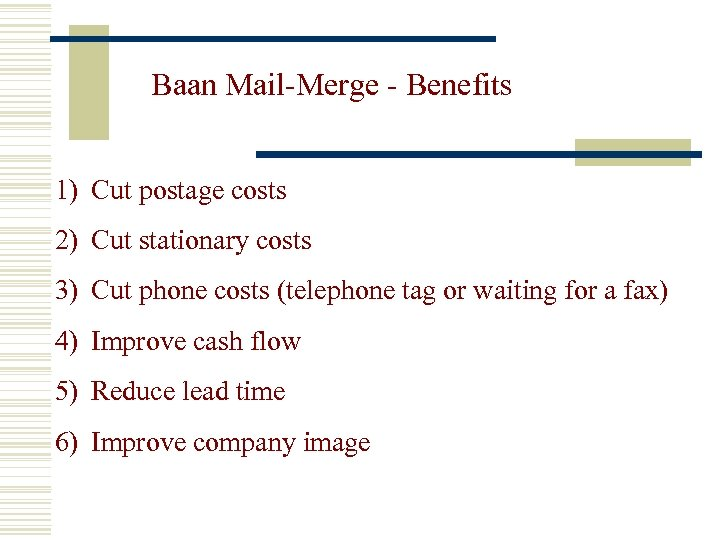 Baan Mail-Merge - Benefits 1) Cut postage costs 2) Cut stationary costs 3) Cut