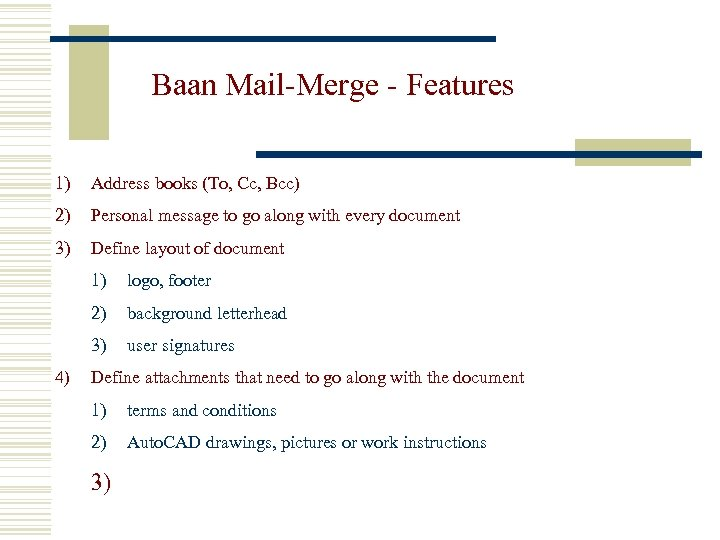 Baan Mail-Merge - Features 1) Address books (To, Cc, Bcc) 2) Personal message to