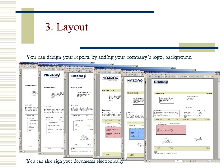 3. Layout You can design your reports by adding your company's logo, background You