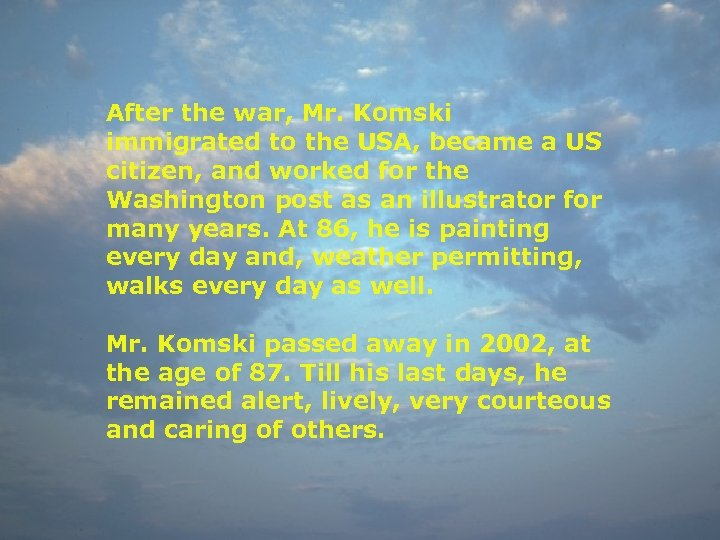 After the war, Mr. Komski immigrated to the USA, became a US citizen, and