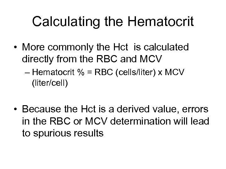 Calculating the Hematocrit • More commonly the Hct is calculated directly from the RBC