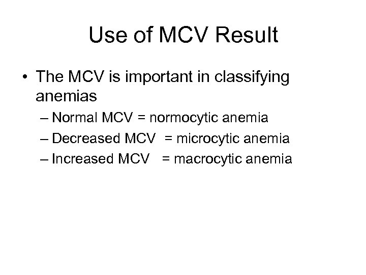 Use of MCV Result • The MCV is important in classifying anemias – Normal