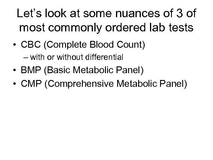 Let's look at some nuances of 3 of most commonly ordered lab tests •