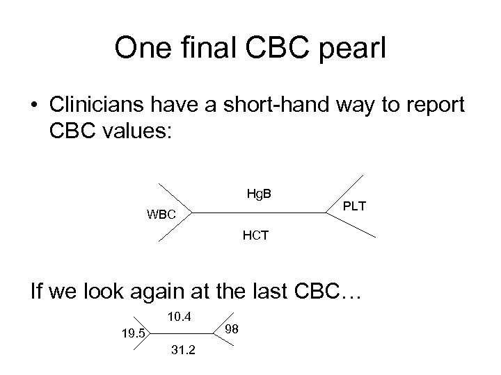 One final CBC pearl • Clinicians have a short-hand way to report CBC values: