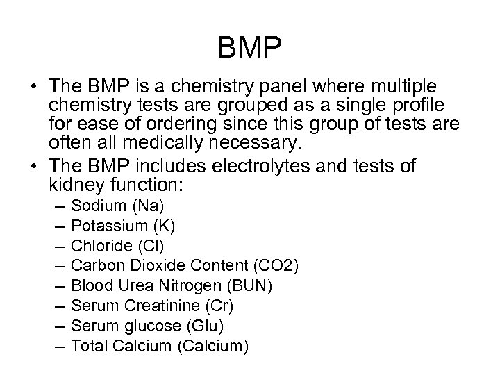 BMP • The BMP is a chemistry panel where multiple chemistry tests are grouped