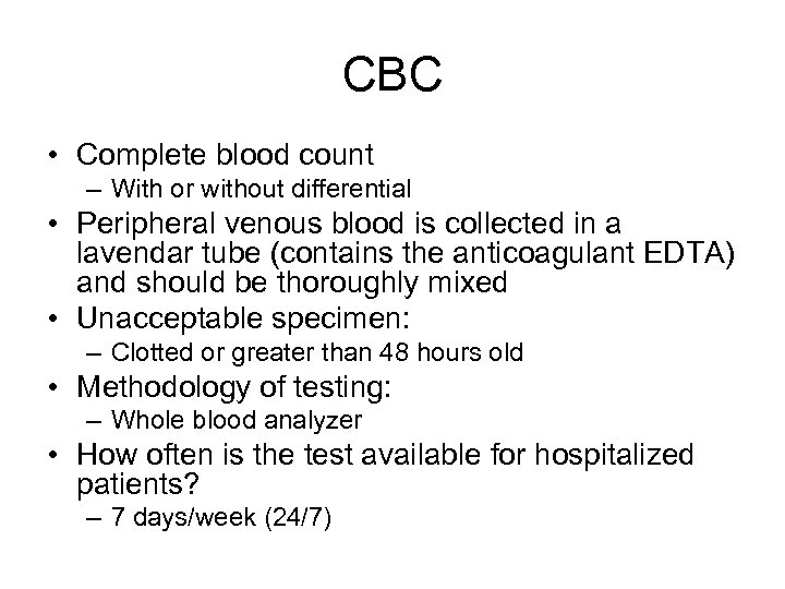 CBC • Complete blood count – With or without differential • Peripheral venous blood
