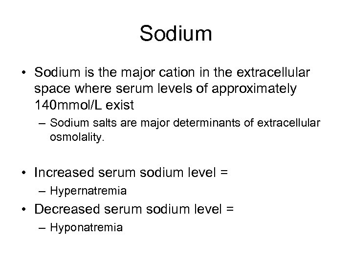 Sodium • Sodium is the major cation in the extracellular space where serum levels