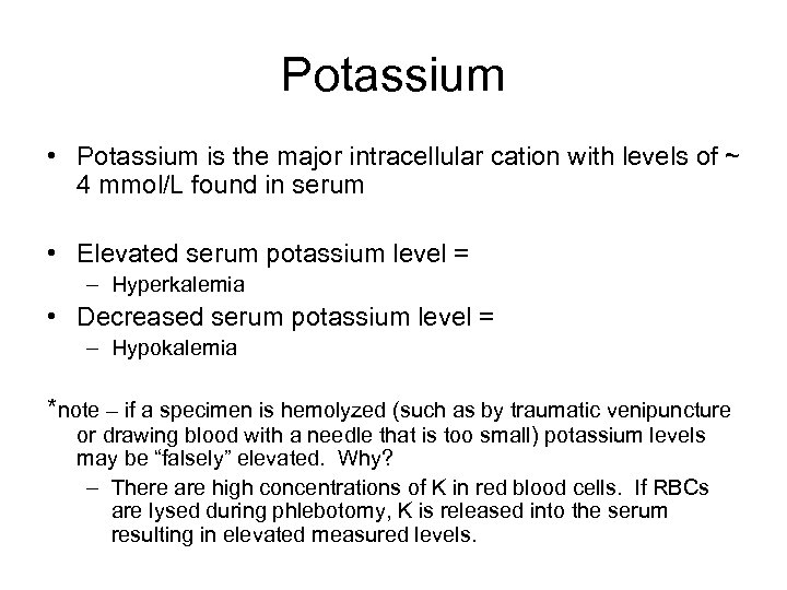 Potassium • Potassium is the major intracellular cation with levels of ~ 4 mmol/L