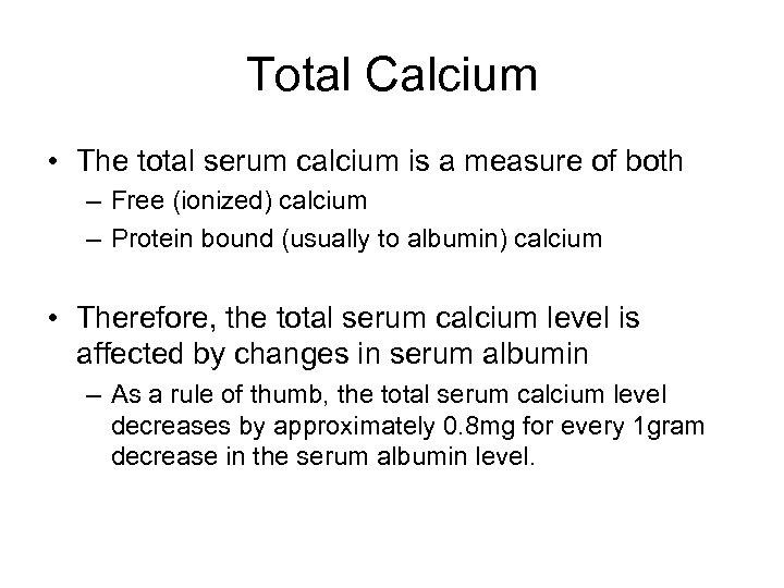 Total Calcium • The total serum calcium is a measure of both – Free