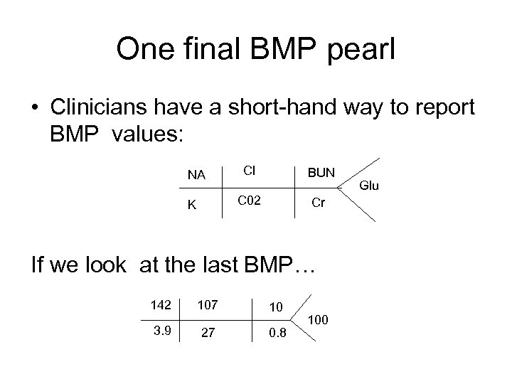 One final BMP pearl • Clinicians have a short-hand way to report BMP values: