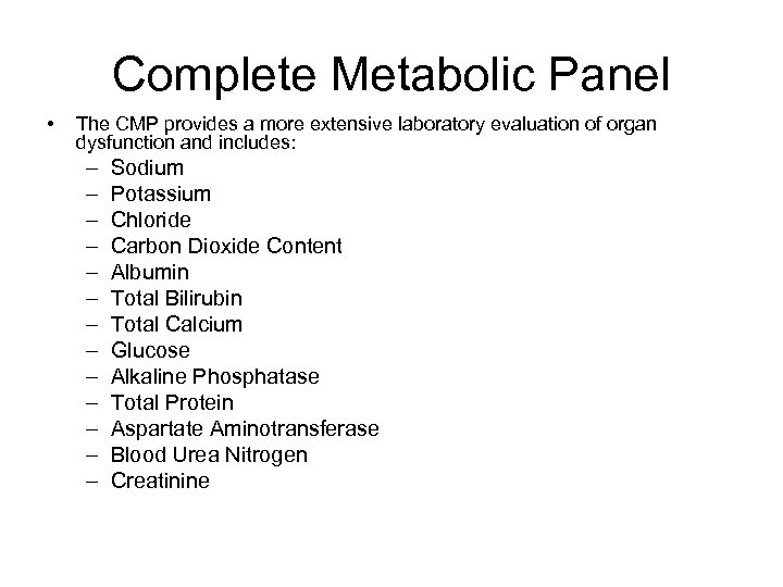 Complete Metabolic Panel • The CMP provides a more extensive laboratory evaluation of organ