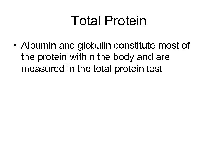 Total Protein • Albumin and globulin constitute most of the protein within the body
