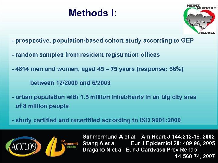 Methods I: - prospective, population-based cohort study according to GEP - random samples from