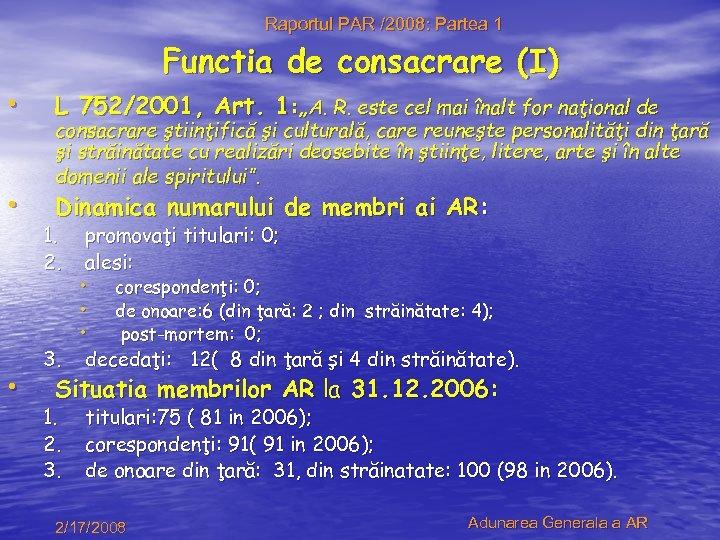 Raportul PAR /2008: Partea 1 Functia de consacrare (I) • L 752/2001, Art. 1:
