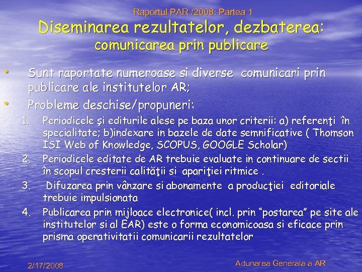 Raportul PAR /2008: Partea 1 Diseminarea rezultatelor, dezbaterea: comunicarea prin publicare • • Sunt