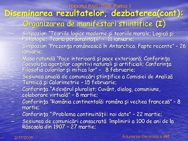 Raportul PAR /2008: Partea 1 Diseminarea rezultatelor, dezbaterea(cont): Organizarea de manifestari stiintifice (I) –