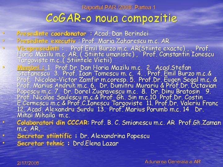 Raportul PAR /2008: Partea 1 Co. GAR-o noua compozitie • • Presedinte coordonator :
