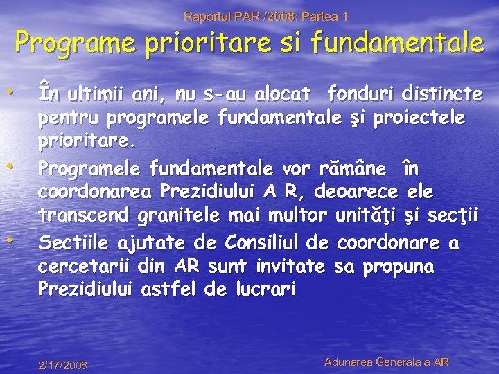 Raportul PAR /2008: Partea 1 Programe prioritare si fundamentale • În ultimii ani, nu