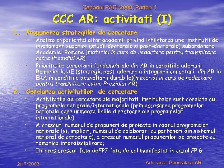 Raportul PAR /2008: Partea 1 CCC AR: activitati (I) 1. Propunerea strategiilor de cercetare