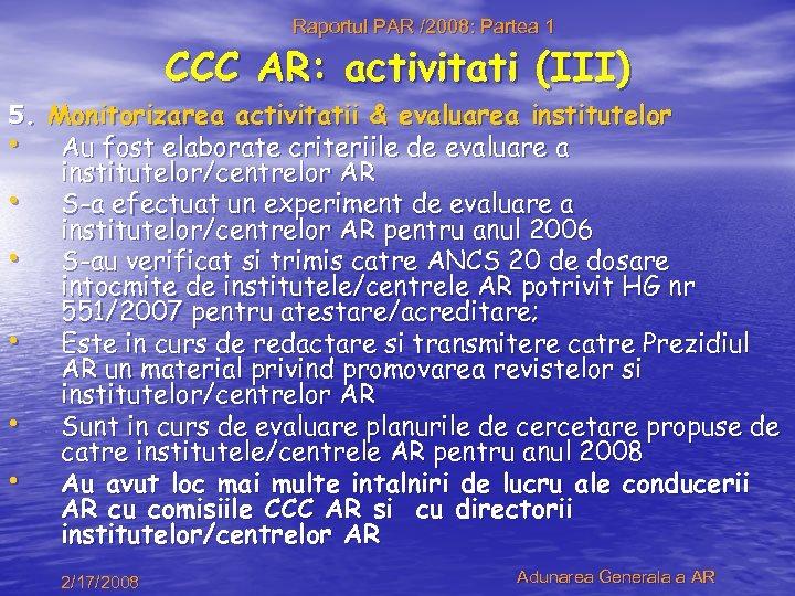 Raportul PAR /2008: Partea 1 CCC AR: activitati (III) 5. Monitorizarea activitatii & evaluarea
