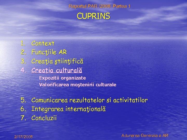Raportul PAR /2008: Partea 1 CUPRINS 1. 2. 3. 4. Context Funcţiile AR Creaţia