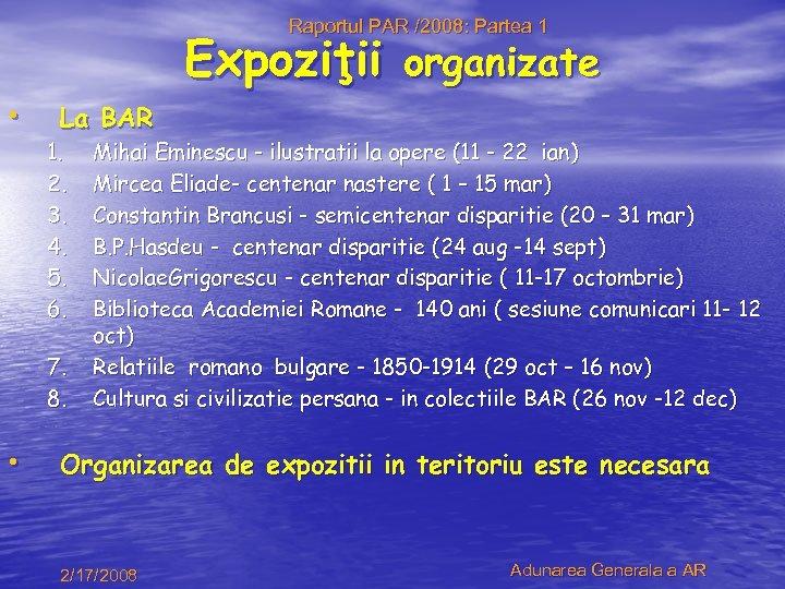 Raportul PAR /2008: Partea 1 • Expoziţii organizate La BAR 1. 2. 3. 4.
