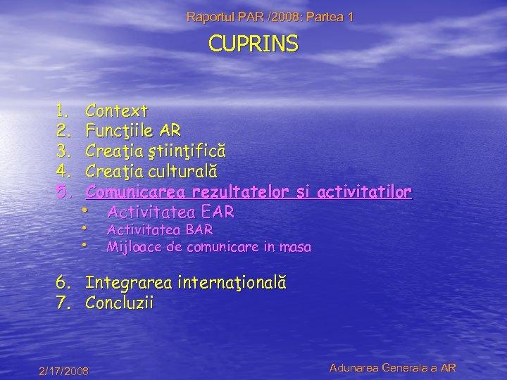 Raportul PAR /2008: Partea 1 CUPRINS 1. 2. 3. 4. 5. Context Funcţiile AR