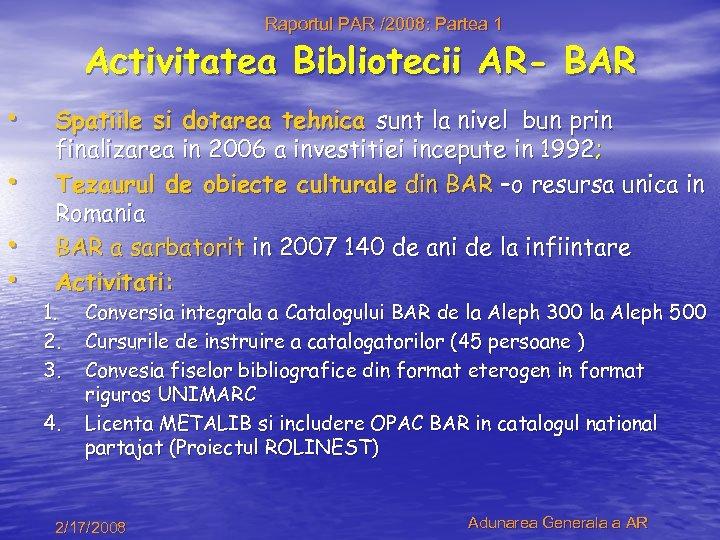 Raportul PAR /2008: Partea 1 Activitatea Bibliotecii AR- BAR • • Spatiile si dotarea