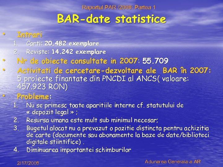 Raportul PAR /2008: Partea 1 BAR-date statistice • • Intrari 1. 2. Carti: 20.