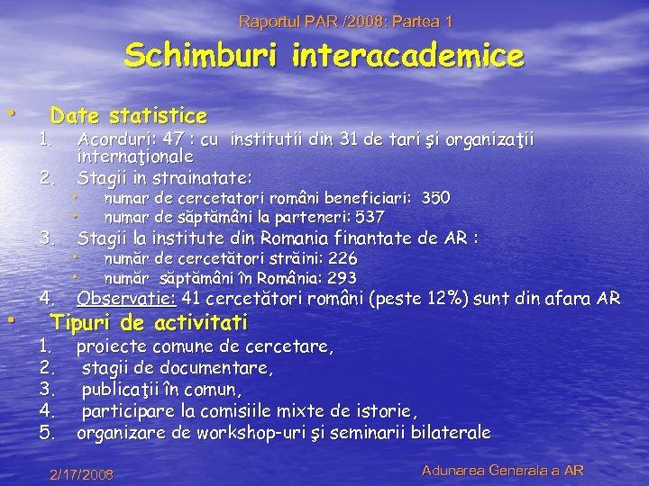 Raportul PAR /2008: Partea 1 Schimburi interacademice • Date statistice 1. 2. 3. •