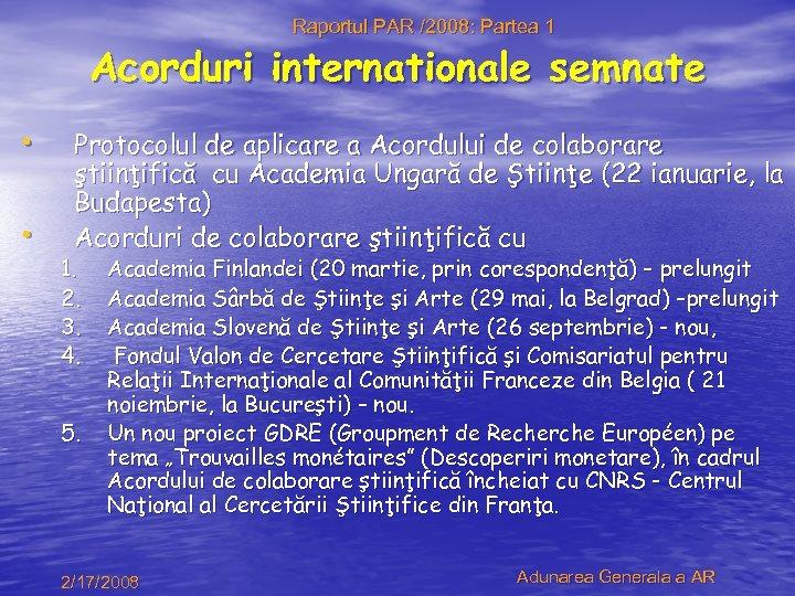 Raportul PAR /2008: Partea 1 Acorduri internationale semnate • • Protocolul de aplicare a