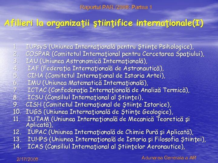 Raportul PAR /2008: Partea 1 Afilieri la organizaţii ştiinţifice internaţionale(I) 1. 2. 3. 4.