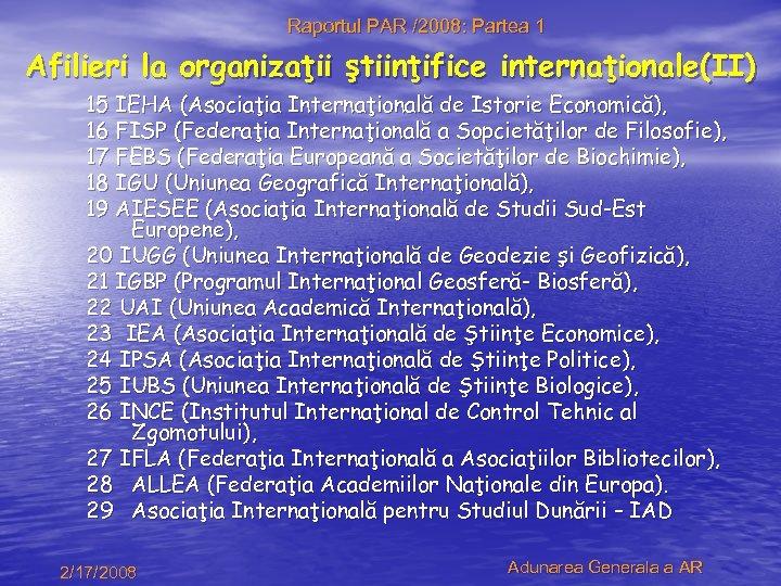 Raportul PAR /2008: Partea 1 Afilieri la organizaţii ştiinţifice internaţionale(II) 15 IEHA (Asociaţia Internaţională