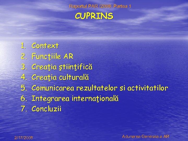 Raportul PAR /2008: Partea 1 CUPRINS 1. 2. 3. 4. 5. 6. 7. Context