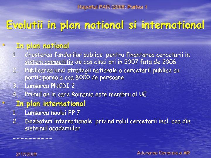 Raportul PAR /2008: Partea 1 Evolutii in plan national si international • In plan