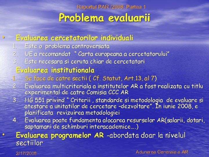 Raportul PAR /2008: Partea 1 Problema evaluarii • Evaluarea cercetatorilor individuali 1. 2. 3.